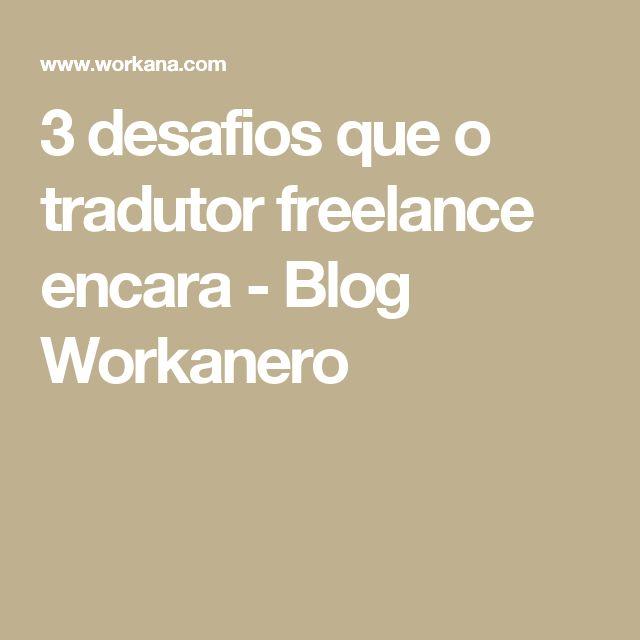3 desafios que o tradutor freelance encara - Blog Workanero