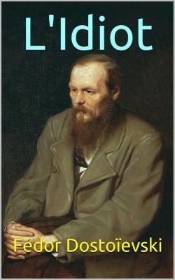 L'Idiot est un roman de l'écrivain russe Fédor Dostoïevski (1821 – 1881).