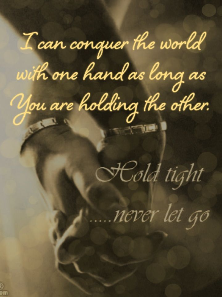I Can Conquer The World With One Hand As Long As you Are Holding The Other love love quotes quotes couples quote couple holding hands in love love quote