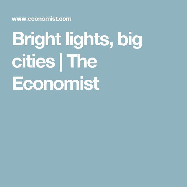 Bright lights, big cities | The Economist