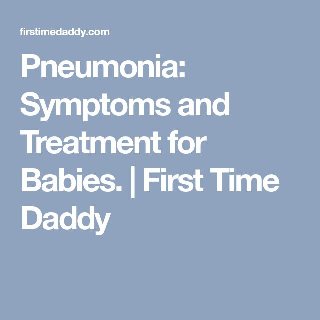 Pneumonia: Symptoms and Treatment for Babies. | First Time Daddy
