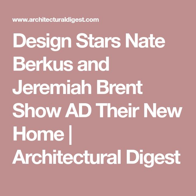 Design Stars Nate Berkus and Jeremiah Brent Show AD Their New Home | Architectural Digest