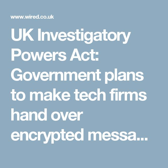 UK Investigatory Powers Act: Government plans to make tech firms hand over encrypted messages | WIRED UK