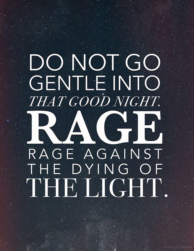 Dylan Thomas - Do not go gently into that good night, Rage, Rage .......