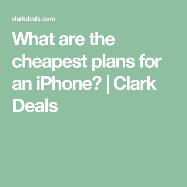 What are the cheapest plans for an iPhone? | Clark Deals