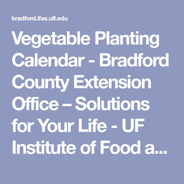 Vegetable Planting Calendar - Bradford County Extension Office – Solutions for Your Life - UF Institute of Food and Agricultural Sciences