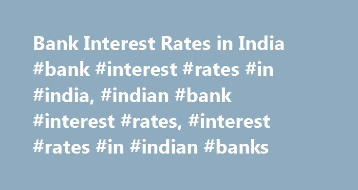 Bank Interest Rates in India #bank #interest #rates #in #india, #indian #bank #interest #rates, #interest #rates #in #indian #banks http://england.nef2.com/bank-interest-rates-in-india-bank-interest-rates-in-india-indian-bank-interest-rates-interest-rates-in-indian-banks/  # Bank Interest Rates: India Here is a list of 20 bank interest rates of Indian banks. These are applicable from Jan 10th 2011, and the banks may change this anytime, so this list may not be up to date. Each bank name is…