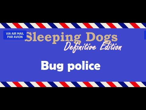 [45sec]Bug police - Sleeping Dogs: Definitive Edition