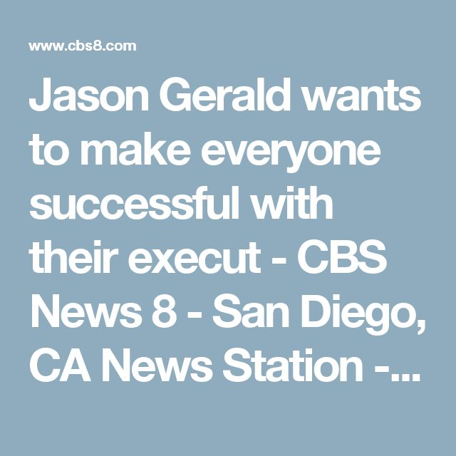 Jason Gerald wants to make everyone successful with their execut - CBS News 8 - San Diego, CA News Station - KFMB Channel 8