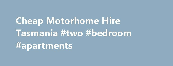 Cheap Motorhome Hire Tasmania #two #bedroom #apartments http://apartment.remmont.com/cheap-motorhome-hire-tasmania-two-bedroom-apartments/  #cheap rental homes # Cheap Motorhomes & Campervans For Hire in Tasmania! Go Cheap Motorhomes & Campervans provides affordable, safe, reliable motorhomes and campervans in Tasmania ranging from 2-berth through to 6-berth to suit your self-drive travelling needs. The beauty of motorhomes / campervans is their portability and the flexibility this gives…