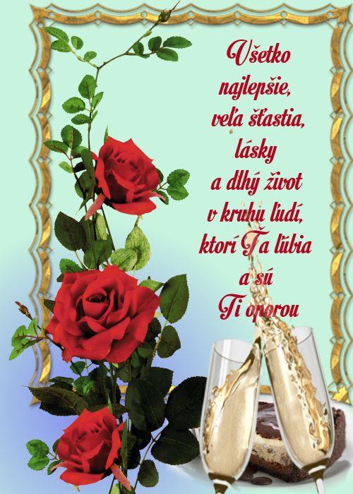 Všetko najlepšie, veľa šťastia, lásky a dlhý život v kruhu ľudí, ktorí Ťa ľúbia a sú Ti oporou