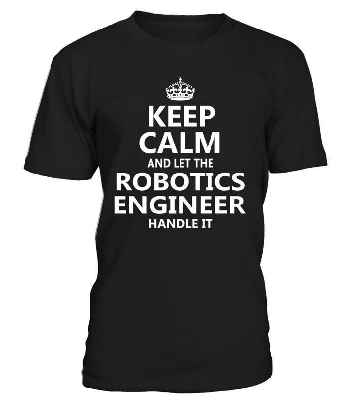 Keep Calm And Let The Robotics Engineer Handle It #RoboticsEngineer