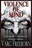 Violence of Mind: Training and Preparation for Extreme Violence by Varg Freeborn (Author) #Kindle US #NewRelease #Sports #eBook #ad