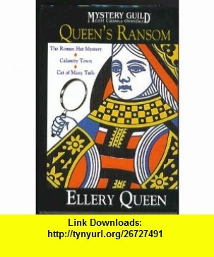 Queens Ransom The Roman Hat Mystery; Calamity Town; Cat of Many Tails (Mystery Guild Lost Classics Omnibus) (9780739460672) Ellery Queen, Manfred B. Lee, Frederic Dannay , ISBN-10: 0739460676  , ISBN-13: 978-0739460672 ,  , tutorials , pdf , ebook , torrent , downloads , rapidshare , filesonic , hotfile , megaupload , fileserve