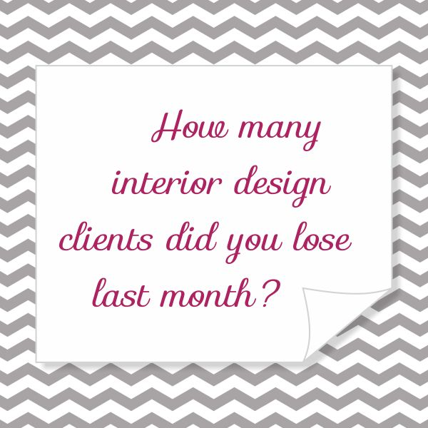 How many interior design clients did you lose last month for How to find interior design clients