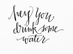 Hey you drink some water! Motivational inspirational quote!