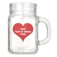Best Maid of Honor Ever Red Heart Wedding Thanks Mason Jar