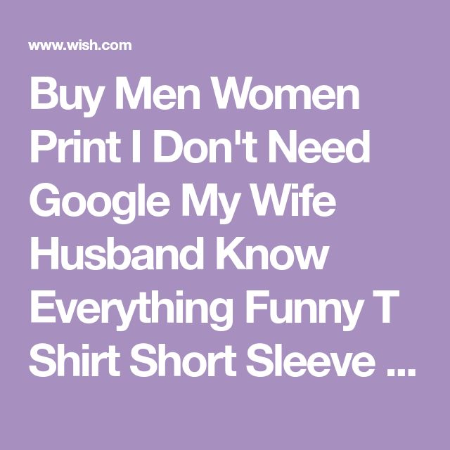 01276af76e30 Men Women Print I Don't Need Google My Wife Husband Know Everything Funny T  Shirt Short Sleeve O-Neck Geek Lovers Tshirt | #Funny Tees | Everything  funny, ...