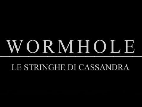 WORMHOLE - Le Stringhe di Cassandra