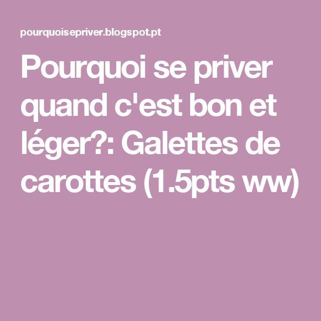 Pourquoi se priver quand c'est bon et léger?: Galettes de carottes (1.5pts ww)