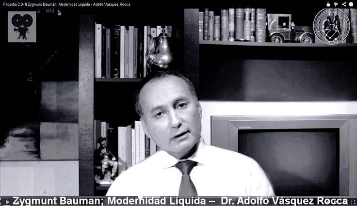 FILÓSOFOS CONTEMPORÁNEOS  Dr. Adolfo Vasquez Rocca | Universidad Complutense de Madrid  VÍDEO CANAL + Observaciones Filosóficas CICLO: FILÓSOFOS CONTEMPORÁNEOS Filosofía 2.0- II Zygmunt Bauman; Modernidad Líquida Dr. Adolfo Vásquez Rocca  Ver: http://youtu.be/aAaw3201kQY