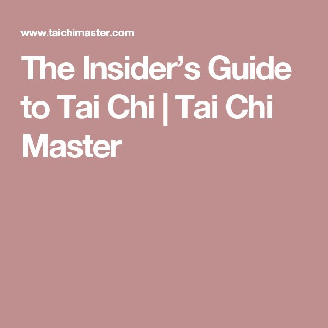 The Insider's Guide to Tai Chi | Tai Chi Master