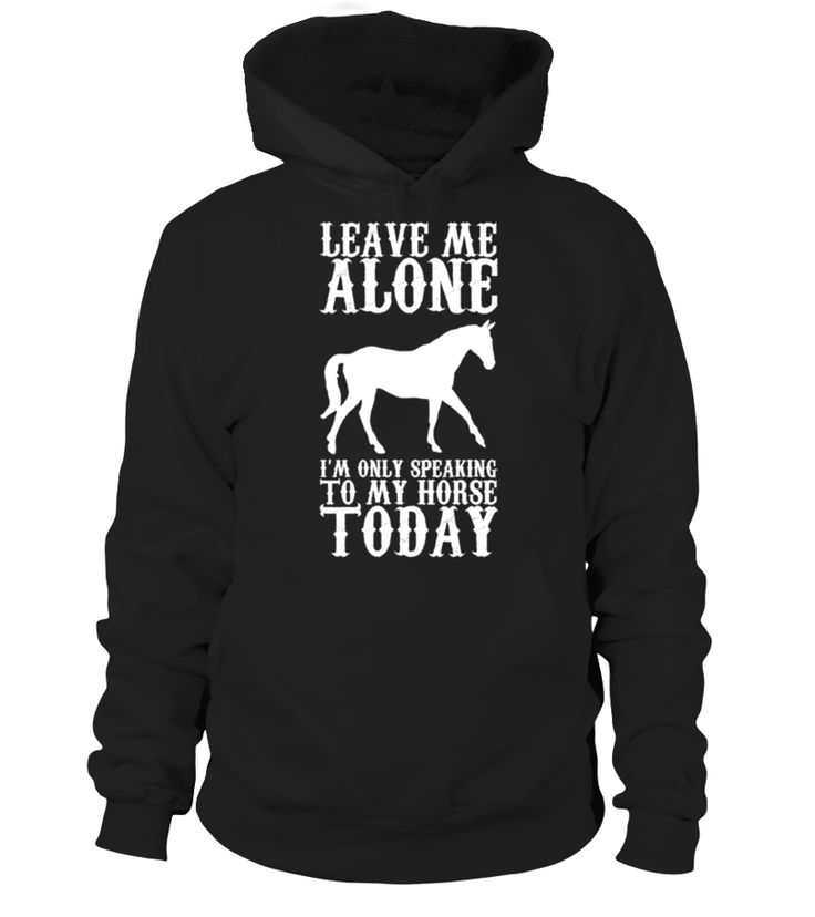 leave me alone im only speaking to my horse today t shirt   horse unicon  #gift #idea #shirt #image #horselovershirt #lovemypet