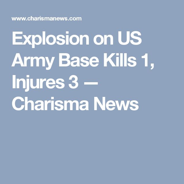 Explosion on US Army Base Kills 1, Injures 3 — Charisma News