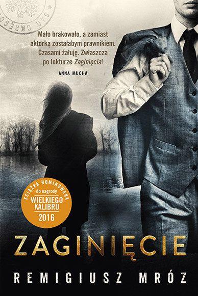 Zaginięcie -   Mróz Remigiusz; prawniczka, która chciała zostać aktorką, a dla dobra sprawy staje się w moim przekonaniu detektywem...
