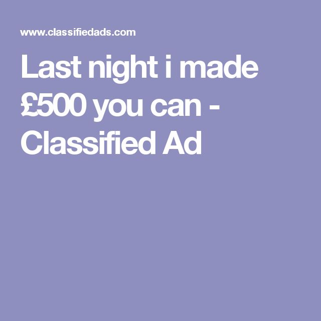 Last night i made £500 you can - Classified Ad