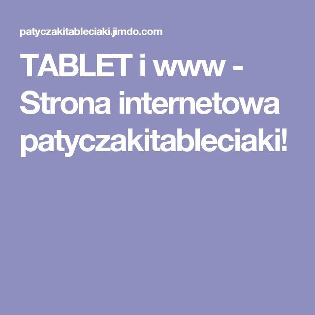 TABLET i www - Strona internetowa patyczakitableciaki!
