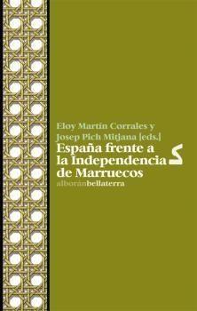 España frente a la independencia de Marruecos / Eloy Martín Corrales y Josep Pich Mitjana (eds.).-- Barcelona : Bellaterra, 2017.
