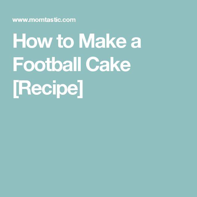 How to Make a Football Cake [Recipe]