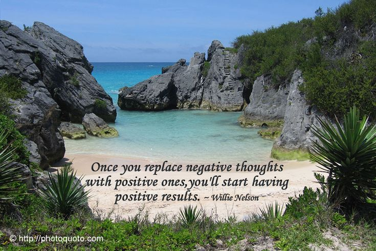 Once you replace negative thoughts with positive ones, you'll start having positive results. ~~ Willie Nelson