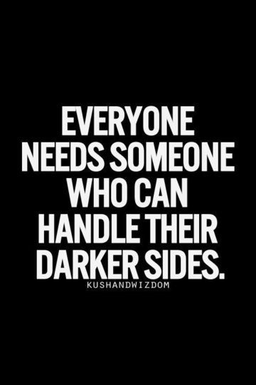 Everyone needs someone who can handle their darker sides...