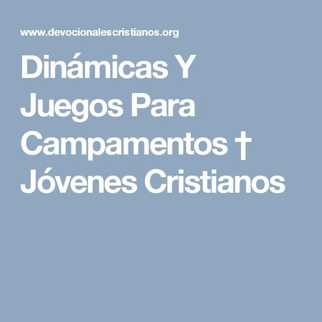 Dinámicas Y Juegos Para Campamentos † Jóvenes Cristianos