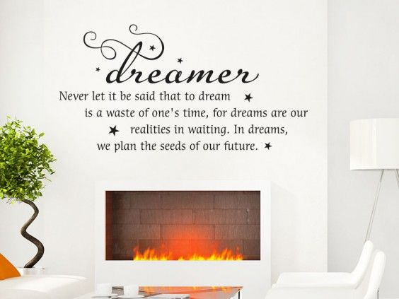 Ein englischer Wandspruch zum Träumen ist das Wandtattoo dreamer Never let it be said that to dream is a waste of one's time, for dreams are our realities in waiting. In dreams, we plan the seeds of our future.