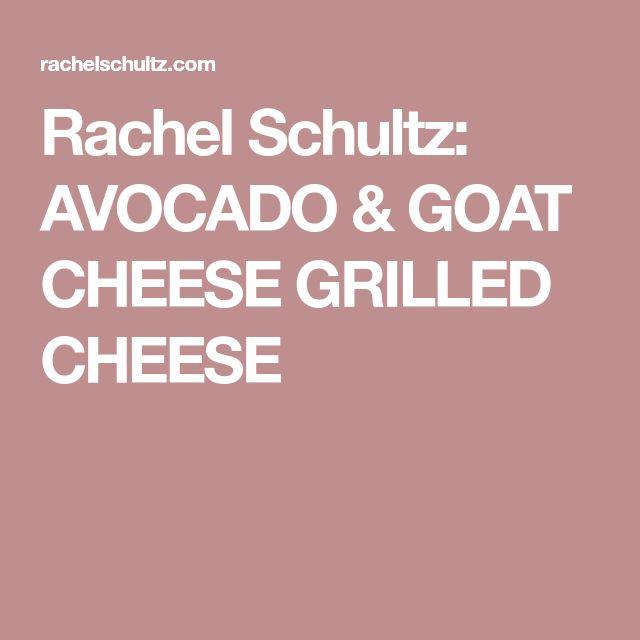 Rachel Schultz: AVOCADO & GOAT CHEESE GRILLED CHEESE