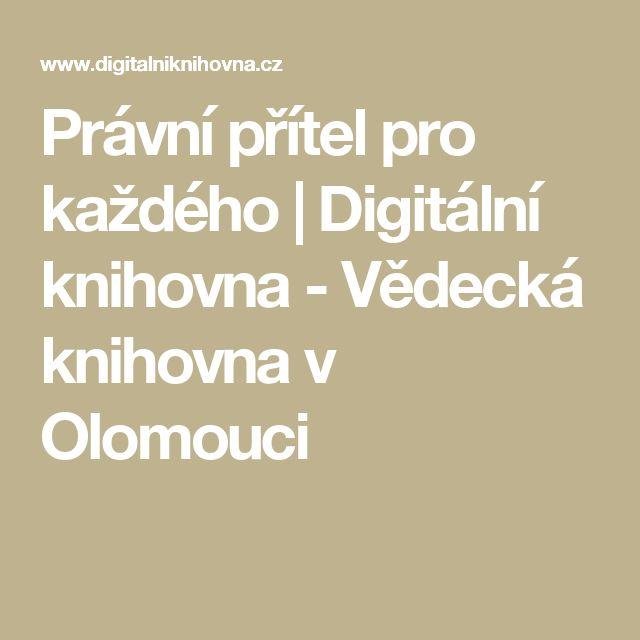 Právní přítel pro každého | Digitální knihovna - Vědecká knihovna v Olomouci