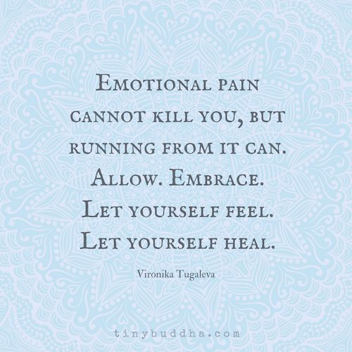 Emotional pain cannot kill you, but running from it can. Allow. Embrace. Let yourself feel. Let yourself heal.