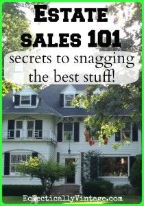 Estate Sale Tips to Get the Best Stuff!.  http://eclecticallyvintage.com/2013/09/estate-sale-tips-101-secrets-to-snagging-the-best-stuff/