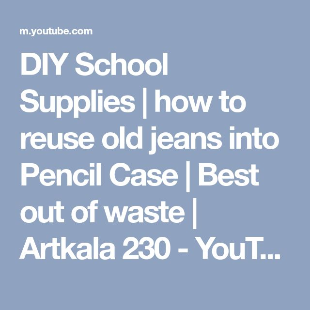 DIY School Supplies | how to reuse old jeans into Pencil Case | Best out of waste | Artkala 230 - YouTube