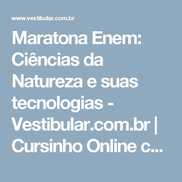Maratona Enem: Ciências da Natureza e suas tecnologias - Vestibular.com.br   Cursinho Online com aulas para Enem e vestibulares