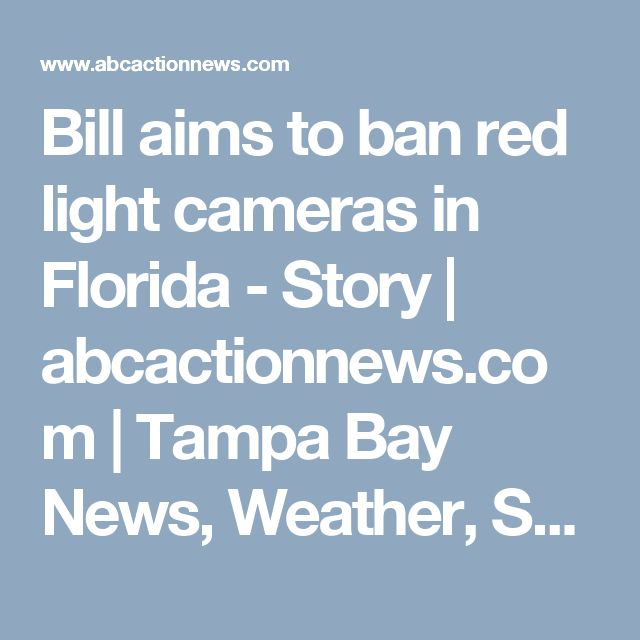 Bill aims to ban red light cameras in Florida - Story | abcactionnews.com | Tampa Bay News, Weather, Sports, Things To Do | WFTS-TV