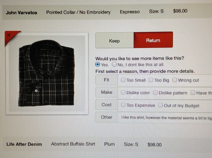 Here is am image of the TrunkClub.com site where you provide your feedback which includes (Fit, Make, Cost, and Other to write personal notes) on each item you received in your truck. As time goes on provided the user continues to receive trunks the stylist will learn your likes and dislikes to better serve your style needs.