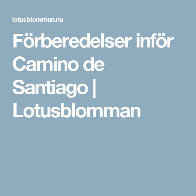 Förberedelser inför Camino de Santiago | Lotusblomman