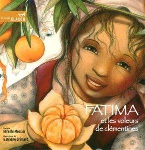 «Fatima et les voleurs de clémentines» Texte de Mireille Messier (Éditions de la Bagnole) Une fable à saveur d'agrumes! Illustré par Gabrielle Grimard.