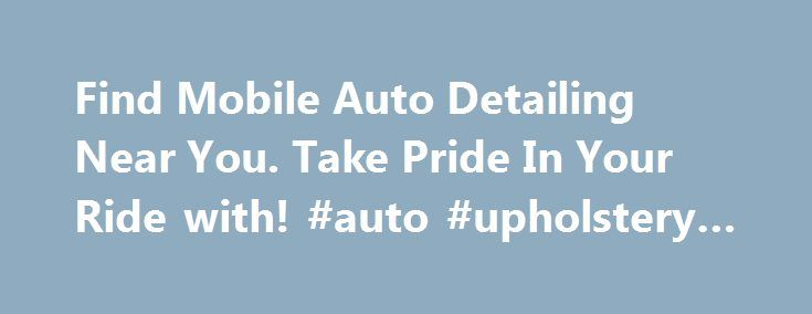 Find Mobile Auto Detailing Near You. Take Pride In Your Ride with! #auto #upholstery #repair http://canada.remmont.com/find-mobile-auto-detailing-near-you-take-pride-in-your-ride-with-auto-upholstery-repair/  #auto detail # Questions? Call our customer support team at 888-507-5017 NEW! CarDetailing.com Gift Certificates Give the gift of a clean and shiny ride to that special person on your list! We provide gift certificates for all occasions and can send you a customized certificate which…