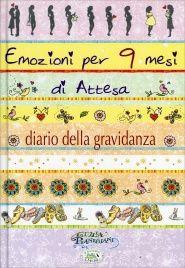 Emozioni per 9 Mesi di Attesa - Diario della Gravidanza Giulia Pianigiani