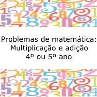 Atividade de matemática, indicada a alunos do quarto ou quinto ano do ensino fundamental, com situações problema de multiplicação e adição.